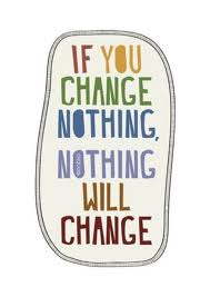 If you change nothing nothing will change